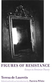Figures of Resistance: Essays in Feminist Theory ebook by Teresa de Lauretis,Patricia White