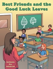 Best Friends and the Good Luck Leaves ebook by Anthonia Osa Adadevoh