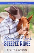 Starting Over at Steeple Ridge ebook by Liz Isaacson, Elana Johnson