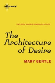 The Architecture of Desire ebook by Mary Gentle