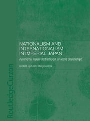 Nationalism and Internationalism in Imperial Japan - Autonomy, Asian Brotherhood, or World Citizenship? ebook by Dick Stegewerns