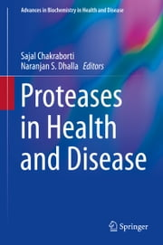 Proteases in Health and Disease ebook by Sajal Chakraborti,Naranjan S. Dhalla