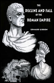 The Decline and Fall of the Roman Empire: Volume 1 ebook by Edward Gibbon