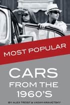 Most Popular Cars from the 1960's: Top 100 ebook by alex trostanetskiy