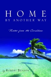 Home by Another Way - Notes from the Caribbean ebook by Robert Benson
