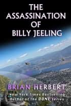 The Assassination of Billy Jeeling ebook by Brian Herbert