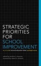 Strategic Priorities for School Improvement - No. 6 in the Harvard Education Letter Spotlight Series ebook by Nancy Walser, Caroline Chauncey