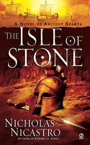 The Isle of Stone - A Novel of Ancient Sparta ebook by Nicholas Nicastro