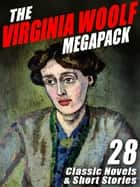 The Virginia Woolf Megapack - 28 Classic Novels and Stories ebook by Virginia Woolf