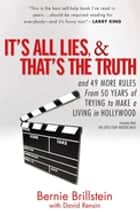 It's All Lies and That's the Truth ebook by Bernie Brillstein,David Rensin