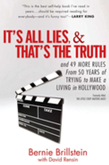 It's All Lies and That's the Truth - and 49 More Rules from 50 Years of Trying to Make a Living in Hollywood ebook by Bernie Brillstein,David Rensin