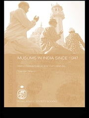 Muslims in India Since 1947 - Islamic Perspectives on Inter-Faith Relations ebook by Yoginder Sikand