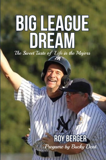 Big League Dream - The Sweet Taste of Life in the Majors ebook by Roy Berger