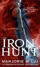 The Iron Hunt - Hunter Kiss: Book 1 ebook by Marjorie M. Liu