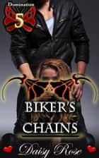 "Biker's Chains - Book 5 of ""Domination"" ebook by Daisy Rose"