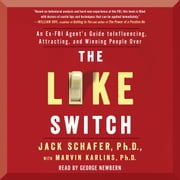 The Like Switch - An Ex-FBI Agent's Guide to Influencing, Attracting, and Winning People Over audiobook by Jack Schafer, PhD, Marvin Karlins, Ph.D.