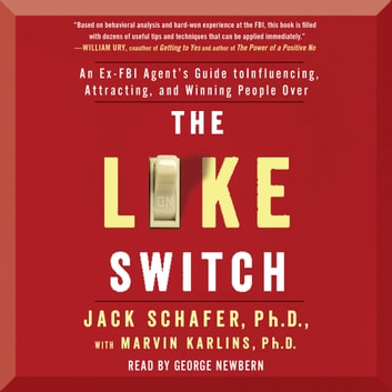 The Like Switch - An Ex-FBI Agent's Guide to Influencing, Attracting, and Winning People Over audiobook by Marvin Karlins, Ph.D.,Jack Schafer