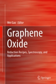 Graphene Oxide - Reduction Recipes, Spectroscopy, and Applications ebook by
