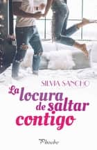 La locura de saltar contigo 電子書 by Silvia Sancho
