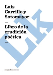 Libro de la erudición poética ebook by Luis Carrillo y Sotomayor