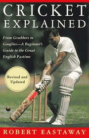 Cricket Explained ebook by Robert Eastaway