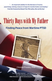 Thirty Days with My Father - Finding Peace from Wartime PTSD ebook by Christal PhD