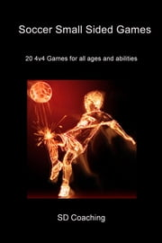 Soccer Small Sided Games - 20 4v4 Games for all ages and abilities ebook by SD Coaching