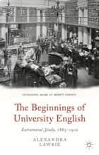The Beginnings of University English ebook by A. Lawrie