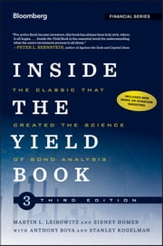 Inside the Yield Book - The Classic That Created the Science of Bond Analysis ebook by Martin L. Leibowitz,Stanley Kogelman,Sidney Homer,Anthony Bova