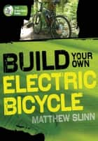 Build Your Own Electric Bicycle ebook by Matthew Slinn
