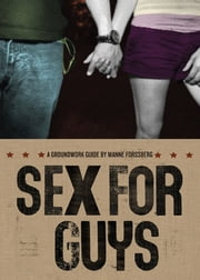Sex for Guys - A Groundwork Guide ebook by Manne Forssberg,Jane Springer,Maria Lundin