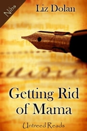 Getting Rid of Mama ebook by Liz Dolan