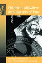 Childbirth, Midwifery and Concepts of Time ebook by Christine McCourt