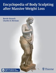 Encyclopedia of Body Sculpting after Massive Weight Loss ebook by Berish Strauch,Charles K. Herman
