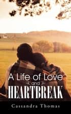 A Life of Love and Heartbreak ebook by Cassandra Thomas