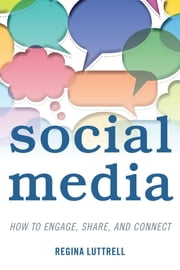 Social Media - How to Engage, Share, and Connect ebook by Regina Luttrell