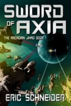 Sword of Axia (The Arcadian Jihad, Book 1) ebook by Eric Schneider
