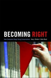 Becoming Right - How Campuses Shape Young Conservatives ebook by Amy J. Binder,Kate Wood
