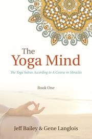 The Yoga Mind - The Yoga Sutras According to A Course in Miracles ebook by Jeff Bailey,Gene Langlois