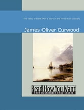 The Valley Of Silent Men : A Story Of The Three River Company ebook by James Oliver Curwood