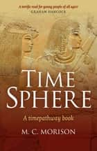 Time Sphere - A Timepathway Book ebook by Murray C. Morison