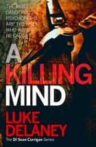 A Killing Mind (DI Sean Corrigan, Book 5) ebook by Luke Delaney