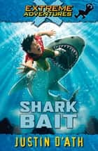 Shark Bait - Extreme Adventures ebook by Justin D'Ath
