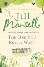The One You Really Want ebook by Jill Mansell