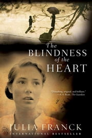 The Blindness Of The Heart ebook by Julia Franck