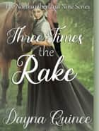 Three Times the Rake ebook by Dayna Quince