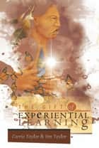 The Gift of Experiential Learning ebook by Carrie Taylor & Jim Taylor