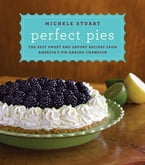 Perfect Pies, The Best Sweet and Savory Recipes from America's Pie-Baking Champion