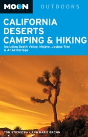 Moon California Deserts Camping & Hiking - Including Death Valley, Mojave, Joshua Tree and Anza-Borrego ebook by Tom Stienstra,Ann Marie Brown