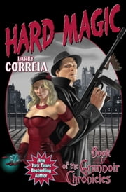 Hard Magic: Book I of the Grimnoir Chronicles ebook by Larry Correia